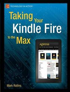 Taking-Your-Kindle-Fire-to-the-Max-Mark-Rollins-Paperback-Book-NEW-9781430242