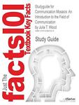 Outlines and Highlights for Communication Mosaics : Introduction to the Field of Communication by Julia T. Wood, ISBN, Cram101 Textbook Reviews Staff, 1428855912