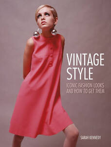 Vintage Style: Iconic Fashion Looks and How to Get Them,Kennedy, Sarah,New Book