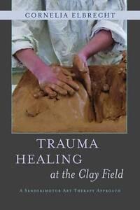 Trauma Healing at the Clay Field, Cornelia Elbrecht