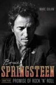 Bruce Springsteen and the Promise of Rock 'N' Roll by Marc Dolan (Hardback,...