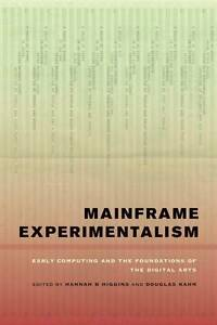 Mainframe Experimentalism – Early Computing and the Foundation of the Digi