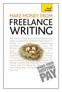 Teach Yourself Make Money from Freelance Writing (Teach Yourself: Writing), Gill