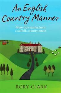 An-English-Country-Manner-More-true-stories-from-a-Suffolk-country-estate-Clark