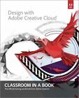 Design with Adobe Creative Cloud : Basic Projects Using Photoshop, Indesign, Muse, and More by Adobe Creative Team (2013, Paperback)