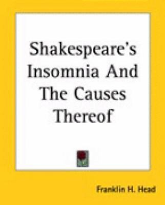 Shakespeare's Insomnia and the Causes Thereof by Franklin H. Head (2004,... 1