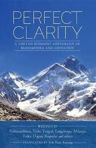 Perfect Clarity: A Tibetan Buddhist Anthology of Mahamudra and Dzogchen by...