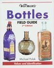 Warman's Bottles Field Guide : Values and Identification by Michael Polak (2007, Paperback) : Michael Polak (2007)