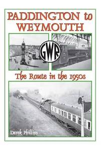 Paddington to Weymouth: The Route in the 1950s by Derek Phillips (Hardback,...