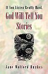 If You Listen Really Hard, God Will Tell You Stories, Jane W. Hughes, 0884893529