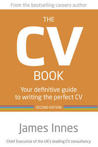 Innes, James, The CV Book 2nd edn: Your definitive guide to writing the perfect