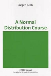 A Normal Distribution Course, Juergen Gross