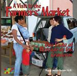 A Visit to the Farmers' Market, Peggy Sissel-Phelan, Ed.D., 0982531508