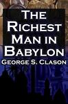 The Richest Man in Babylon: George S. Clason's Bestselling Guide to Financial Success, George S. Clason, 1615890149