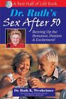 Dr. Ruth's Sex after 50 : Revving up the Romance, Passion and Excitement! by Ruth K. Westheimer (2005, Paperback) : Ruth K. Westheime...