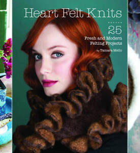 HEART FELT KNITS: 25 Fresh and Modern Felting Projects : WH1-R3E : HB528 : NEW