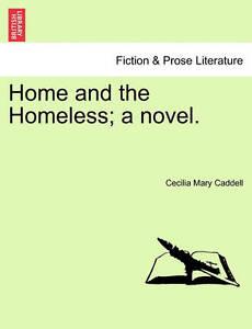Home and the Homeless; A Novel. 9781241186975