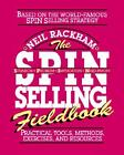 The S. P. I. N. Selling Fieldbook : Practical Tools, Methods, Exercises and Resources by Neil Rackham (1996, Paperback) : Neil Rackha...
