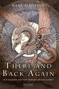 There-and-Back-Again-JRR-Tolkien-and-the-Origins-of-the-Hobbit-by-Atherton-Ma