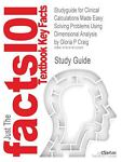 Outlines and Highlights for Clinical Calculations Made Easy : Solving Problems Using Dimensional Analysis by Gloria P Craig, ISBN, Cram101 Textbook Reviews Staff, 1618122061