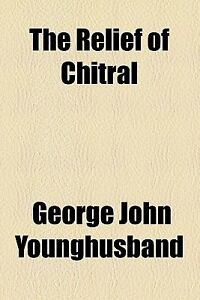 The Relief of Chitral by George John You...