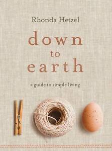 Down-to-Earth-A-Guide-to-Simple-Living-by-Rhonda-Hetzel-Hardback-2012