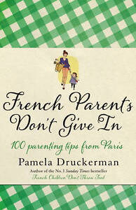 French-Parents-Dont-Give-In-by-Pamela-Druckerman-ISBN-9780857521637