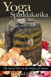 Yoga Spandakarika: The Sacred Texts at the Origins of Tantra by Odier, Daniel