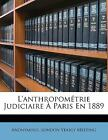 L' Anthropométrie Judiciaire À Paris En 1889 by Anonymous and London Yearly Meeting (2010, Paperback) : Anonymous, London Yearly Meet...
