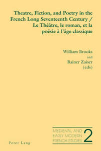 Theatre, Fiction, and Poetry in the French Long Seventeenth Century Le Theatre,