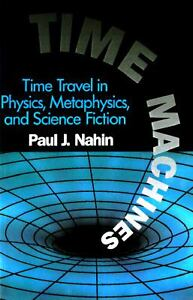 Time Machines Time Travel in Physics Metaphysics Science ...