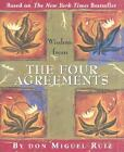 Wisdom from the Four Agreements by Don Miguel Ruiz (2003, Hardcover) : Don Miguel Ruiz (Hardcover, 2003)
