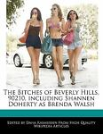 The Bitches of Beverly Hills, 90210, Including Shannen Doherty As Brenda Walsh, Dana Rasmussen, 1170062857