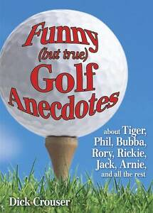 """""""AS NEW"""" Funny (but True) Golf Anecdotes: About Tiger, Phil, Bubba, Rory, Rickie"""