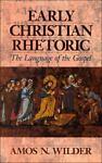 Early Christian Rhetoric, Amos N. Wilder, 0674220021