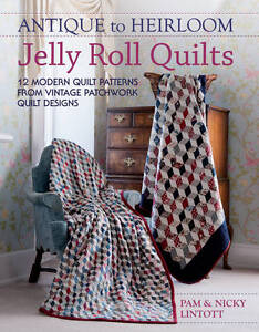 Antique to Heirloom Jelly Roll Quilts: Stunning Ways to Make Modern Vintage...