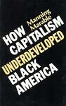 How Capitalism Underdeveloped Black America, Manning Marable, 0896081656