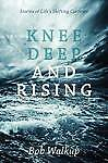 Knee Deep and Rising: Stories of Life's Shifting Currents by Walkup, Bob