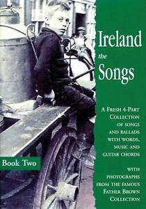 Ireland the Songs: A Fresh 4-part Collection of Songs and Ballads with Words, Mu