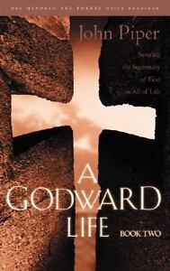 A-Godward-Life-Savoring-the-Supremacy-of-God-in-All-Life-Book-2-John-Piper