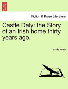 Castle Daly: The Story of an Irish Home Thirty Years Ago.