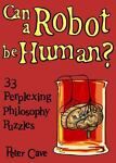 Can a Robot Be Human?, Peter Cave, 1851685316