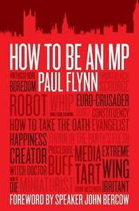 How-To-Be-An-MP-Paul-Flynn-Foreword-by-Speaker-John-Bercow