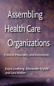 Assembling Health Care Organizations: Practice, Materiality and Institutions, Wa