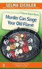 Murder Can Singe Your Old Flame Bk. 6 by Selma Eichler (1999, Paperback)