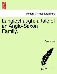 Langleyhaugh: A Tale of an Anglo-Saxon Family. 9781241198787 -Paperback