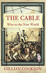 The Cable: The Wire That Changed the World, By Gillian Cookson,in Used but Accep