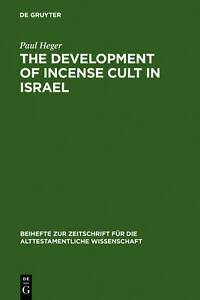 The Development of Incense Cult in Israel (de Gruyter Expositions in Mathematics