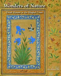 Wonders of Nature: Ustad Mansur at the Mughal Court by Asok Kumar Das...