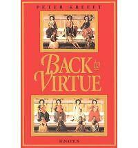 Back Virtue Traditional Moral Wisdom for Modern Moral Confusi by Kreeft Peter